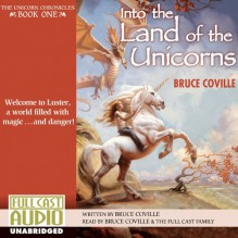 Into the Land of the Unicorns: The Unicorn Chronicles, Book 1 - Bruce Coville,Bruce Coville,Full Cast Audio