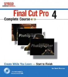 Final Cut Pro 4 Complete Course [With CDROM] - Ian David Aronson
