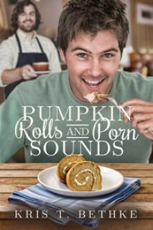 Pumpkin Rolls and Porn Sounds - Kris T. Bethke