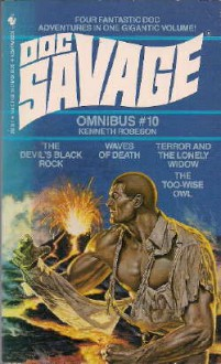 Doc Savage Omnibus #10: The Devil's Black Rock; Waves Of Death; The Too Wise Owl; Terror And The Lonely Widow - Kenneth Robeson