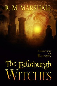 The Edinburgh Witches: A short story for Halloween - Roz Marshall
