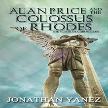 Alan Price and the Colossus of Rhodes: The Nephilim Chronicles Book 1 - Jonathan Yanez,Jonathan Yanez,Aaron Wagner