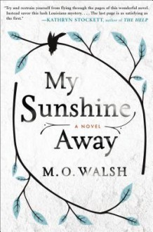 My Sunshine Away A Novel - M.O. Walsh