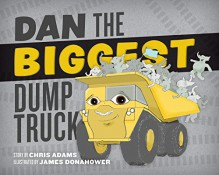 Dan the Biggest Dump Truck - Chris Adams