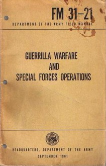 Guerrilla Warfare And Special Forces Operations (FM 31-21) - U.S. Department of the Army