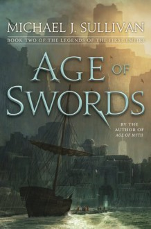 Age of Swords: Book Two of The Legends of the First Empire - Michael J. Sullivan