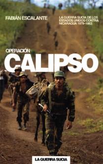 Operacion Calipso: La guerra sucia de Estados Unidos contra Nicaragua - Fabian Escalante