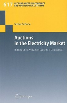 Auctions in the Electricity Market: Bidding When Production Capacity Is Constrained - Stefan Schone