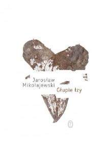 Głupie łzy - Jarosław Mikołajewski