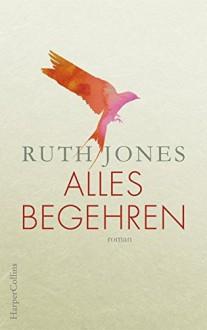 Alles Begehren - Ruth Jones,Julia Walther