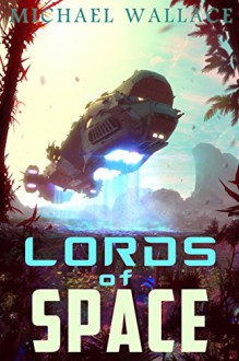 Lords of Space (Starship Blackbeard Book 2) - Michael Wallace