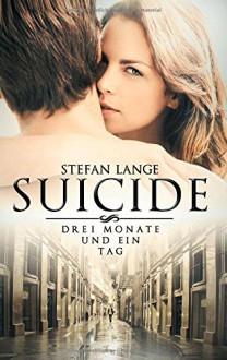 Suicide: Drei Monate und ein Tag - Stefan Lange