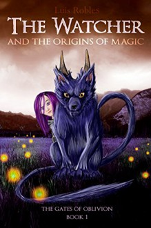 The Watcher: And the Origins of Magic - Luis Robles
