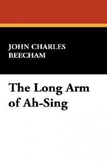The Long Arm of Ah-Sing - John Charles Beecham