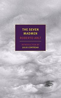 The Seven Madmen - Roberto Arlt,Nick Caistor,Julio Cortazar