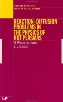 Reaction-Diffusion Problems in the Physics of Hot Plasmas (Series in Plasma Physics) - H. Wilhelmsson, E. Lazzaro
