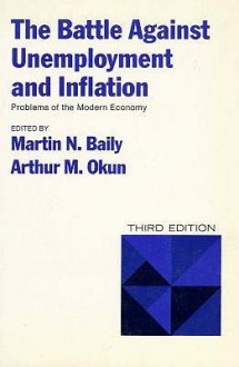 The Battle Against Unemployment And Inflation - Martin N. Baily, Arthur M. Okun