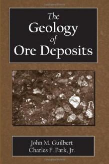 The Geology of Ore Deposits - John M. Guilbert, Charles F. Park Jr.