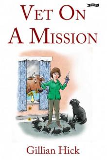 Vet on a Mission - Gillian Hick