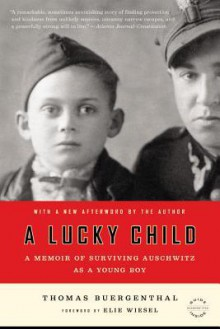 A Lucky Child: A Memoir of Surviving Auschwitz as a Young Boy - Thomas Buergenthal,Elie Wiesel
