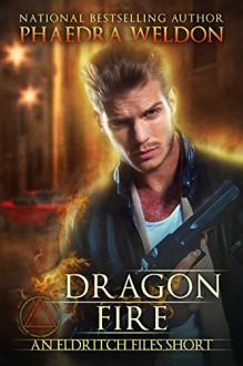 Dragon Fire (The Eldritch Files Book 0) - Phaedra Weldon