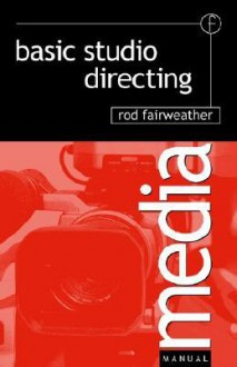 Basic Studio Directing (Media Manuals) - Rod Fairweather
