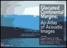 Glaciated Continental Margins: An Atlas of Acoustic Images - T. Davies