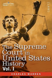 The Supreme Court in United States History, Vol. I (in Three Volumes) - Charles Warren