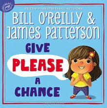 Give Please a Chance - Bill O'Reilly, James Patterson