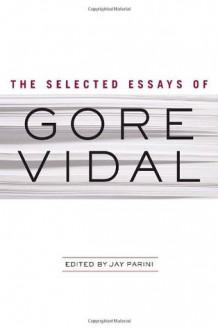 The Selected Essays of Gore Vidal - Gore Vidal, Jay Parini