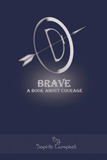 Brave: A Book about Courage - Sophie Campbell