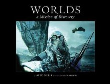 Worlds: A Mission of Discovery - Alec Gillis