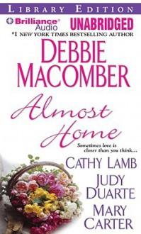 Almost Home - Debbie Macomber, Cathy Lamb, Judy Duarte