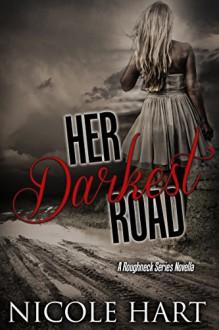 Her Darkest Road: A Roughneck Series Novella - Nicole Hart