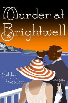 Murder at the Brightwell: A Mystery - Ashley Weaver