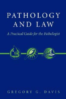 Pathology and Law: A Practical Guide for the Pathologist - Gregory G. Davis