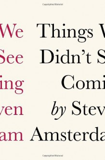 Things We Didn't See Coming - Steven Amsterdam