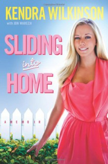Sliding Into Home - Kendra Wilkinson