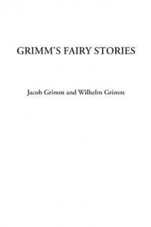 Grimm's Fairy Stories - Jacob Grimm;Wilhelm Grimm