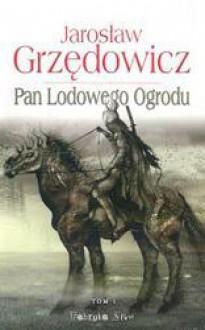 Pan Lodowego Ogrodu. Tom 1 - Jarosław Grzędowicz