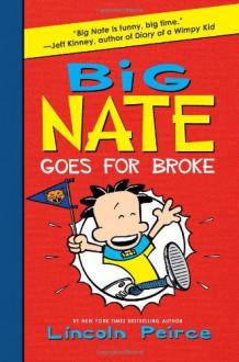 Big Nate Goes for Broke - Lincoln Peirce,Sasha Illingworth