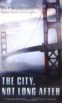 The City, Not Long After - Pat Murphy