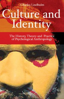 Culture and Identity: The History, Theory, and Practice of Psychological Anthropology - Charles Lindholm