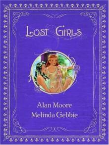 Lost Girls, Vols. 1-3 - Alan Moore, Melinda Gebbie
