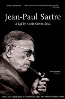 Jean-Paul Sartre: A Life - Annie Cohen-Solal, Anna Cancogni, Norman MacAfee, Cornel West