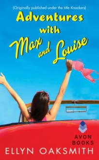 Adventures with Max and Louise: (Originally published under the title KNOCKERS) - Ellyn Oaksmith