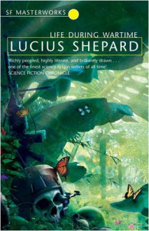 Life During Wartime - Lucius Shepard