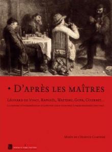 D'Apres les Maitres: Leonard de Vinci, Raphael, Watteau, Goya, Courbet... la Graveure D'Interpretation D'Alphonse Leroy (1820-1902) A Omer Bouchery (1882-1962) - Maxime Préaud