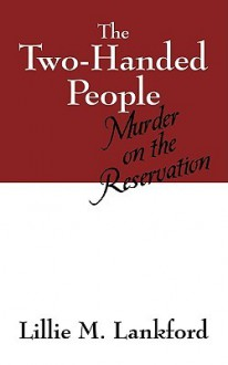 The Two-Handed People: Murder on the Reservation - Lillie M Lankford