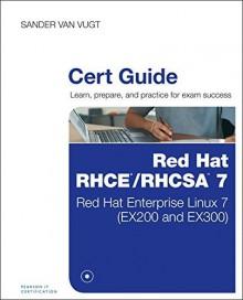 Red Hat RHCSA/RHCE 7 Cert Guide: Red Hat Enterprise Linux 7 (EX200 and EX300) (Certification Guide) by Sander van Vugt (2015-09-18) - Sander van Vugt;